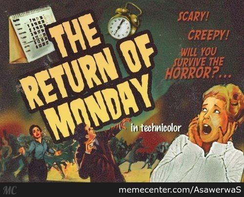 Because it's Monday